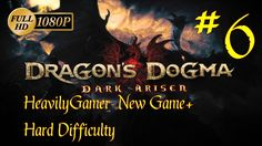 Dragon's Dogma Dark Arisen NG+ Hard Difficulty Walkthrough (PC) Part 6: ...