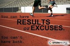 You can have results or excuses. You can't have both.