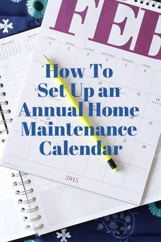 How To Set Up an Annual Home Maintenance Calendar