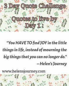 helens journey quote about appreciating the small things in life you can do, not big things you cant do. day 1 of 3 day quote challenge Quotes To Live By, Me Quotes, Chronic Illness Quotes, Challenge Quotes, Reading Day, Thing 1, Journey Quotes, Positive Outlook, Sharing Quotes