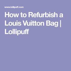 18d36c9cc174 How to Refurbish a Louis Vuitton Bag
