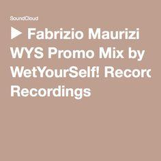 ▶ Fabrizio Maurizi WYS Promo Mix by WetYourSelf! Recordings