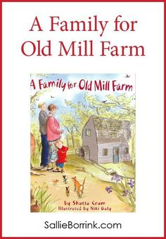 """""""A Family for Old Mill Farm"""" is a favorite in our home! A cute story of a family looking for just the right home and all the vastly different houses and locations they see along the way."""
