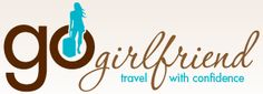 GoGirlfriend.com - Travel with Confidence - tips and reviews