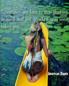 ☮ American Hippie ☮ Just go where your heart takes you