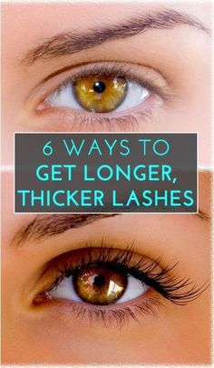 6 ways to get longer, thicker eyelashes: how to grow fuller lashes & what to do (and avoid) to thicken existing lashes--great how to's/tips!