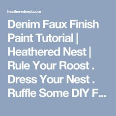 Denim Faux Finish Paint Tutorial | Heathered Nest | Rule Your Roost . Dress Your Nest . Ruffle Some DIY Feathers