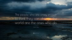 """Steve Jobs Quote: """"The people who are crazy enough to think they can change the world are the ones who do."""""""