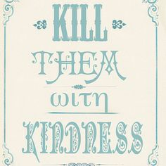 """so easy to forget the """"with kindness"""" part"""