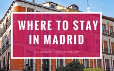 Where to Stay in Madrid: Accommodation and Neighborhood Guide