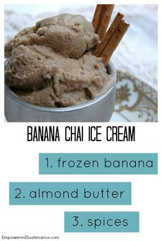 Easy Banana Chai Ice Cream (Paleo, GAPS and allergen-free) via Empowered Sustenance  1 large, very ripe bananas, frozen 1 Tbs. nut or seed butter (almond, sunflower seed, cashew...) 1/4 tsp. cinnamon 1/8 tsp. each: cardamom and ground ginger Pinch of salt and ground cloves