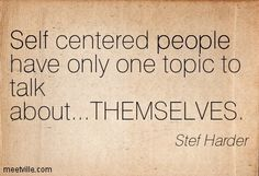 self centered people images | Stef Harder: Self centered people have only one topic to talk about ...