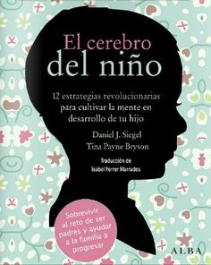 Buy El cerebro del niño by Daniel J. Siegel, Tina Payne Bryson and Read this Book on Kobo's Free Apps. Discover Kobo's Vast Collection of Ebooks and Audiobooks Today - Over 4 Million Titles! Material Didático, Daniel J, Mindfulness For Kids, Kids Health, Neuroscience, Emotional Intelligence, Kids Education, Child Development, Kids And Parenting