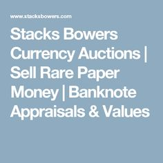 Stacks Bowers Currency Auctions | Sell Rare Paper Money | Banknote Appraisals & Values
