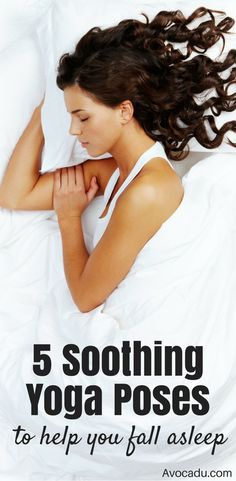 5 soothing yoga poses to help you fall asleep. Yoga helps relax the body and the mind, so this is a great workout to do before bedtime to wind down and clear your head before you fall asleep. These yoga poses are great yoga for beginners or those that do more advanced yoga poses. Healthy Living | http://avocadu.com/5-soothing-yoga-poses-to-help-you-fall-asleep/