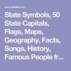 State Symbols, 50 State Capitals, Flags, Maps, Geography, Facts, Songs, History, Famous People from NETSTATE.COM