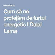 Cum să ne protejăm de furtul energetic I Dalai Lama Dalai Lama, Cross Stitch Charts, Perfect Body, Feng Shui, Metabolism, Good To Know, Natural Skin Care, Health Tips, Detox