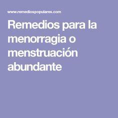 Remedios para la menorragia o menstruación abundante