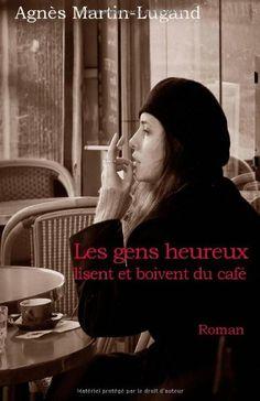 Amazon.fr - Les gens heureux lisent et boivent du café - Agnès Martin-Lugand - Livres