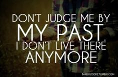 So true, especially as a Christian - not even God remembers our past before the blood!