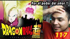 DRAGON BALL SUPER CAP 117 REACCIÓN ♥ POR EL PODER DEL AMOR ♥ RIBRIANNE V...