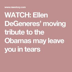 WATCH: Ellen DeGeneres' moving tribute to the Obamas may leave you in tears