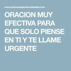 ORACION MUY EFECTIVA PARA QUE SOLO PIENSE EN TI Y TE LLAME URGENTE Prayer For Love, God Prayer, Beautiful Love Quotes, Love Quotes For Him, Llamas, Cheating Husband Quotes, Perfect Love, My Love, Spanish Prayers