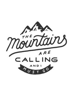 """""""The mountains are calling and I must go..."""" 