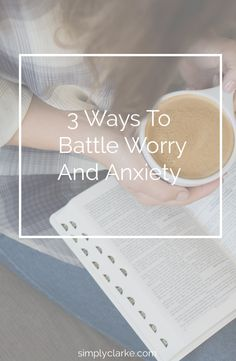 3 Ways To Battle Worry And Anxiety