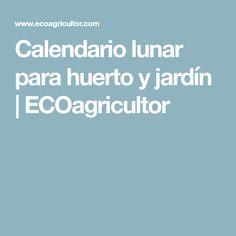 Calendario lunar para huerto y jardín   ECOagricultor