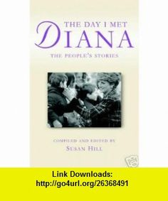 Day I Met Diana Princess of Wales the Peoples Story (9780952828594) Susan Hill , ISBN-10: 0952828596  , ISBN-13: 978-0952828594 ,  , tutorials , pdf , ebook , torrent , downloads , rapidshare , filesonic , hotfile , megaupload , fileserve
