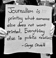 """""""Journalism is printing what somebody else does not want printed – everything else is Public Relations"""" – George Orwell Aaliyah, Public Relations, Rafael Garcia, George Orwell Quotes, C G Jung, Religion, Noam Chomsky, Everything, Quotations"""