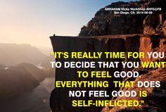 """""""Realmente es tiempo para ti de que decidas que te quieres sentir bien. Todo lo que no se siente bien es auto infligido."""""""