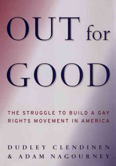 Out for good : the struggle to build a gay rights movement in America  http://library.sjeccd.edu/record=b1112114~S3