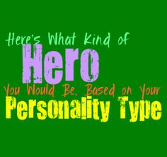 Here's What Type of Hero You Would Be, Based on Your Personality Type Every story needs a hero and villain, often because in real life heroes definitely do exist. If you were to be the center of an epic story, here is what kind of hero you would be, based on your personality type.  …