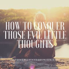 How to conquer those evil little thoughts.