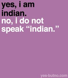 "This is for my brother-in-law.  There is no language called ""Indian."""