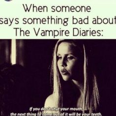 When Someone Says Something Bad About The Vampire Diaries.... http://sulia.com/channel/vampire-diaries/f/ead44443-d977-4050-a110-1c69139890ed/?pinner=54575851&