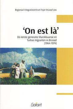 'On est là' : de eerste generatie Marokkaanse en Turkse migranten in Brussel (1964-1974) / Regionaal Integratiecentrum Foyer vzw