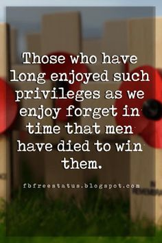 inspirational quotes for memorial day, Those who have long enjoyed such privileges as we enjoy forget in time that men have died to win them.