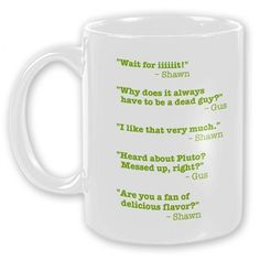 Psych Quote Mug- This better be in my cabinet next time I look!