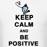 affirmative+quotes+for+men | Design ~ Keep Calm and Be Positive quotes Men's Standard Weight T ...