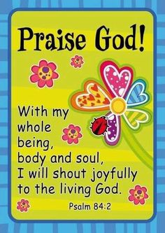 With my whole being I will Praise God! Scripture Verses, Bible Verses Quotes, Bible Scriptures, Scripture Pictures, Praise The Lords, Praise And Worship, Praise God Quotes, Psalm 84, Lord And Savior