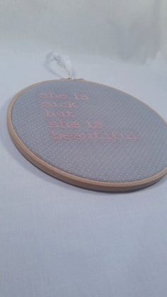 """Grey """"She Is Sick But She Is Beautiful"""" Embroidery 8"""" hanging mental health awareness gift"""