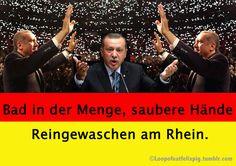 Bad in der Menge, saubere Hände - Erdogan, reingewaschen am Rhein.