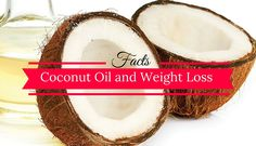 The Facts about Coconut Oil and Weight Loss that You Should Know