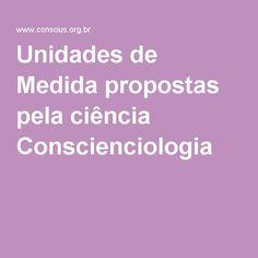 Unidades de Medida propostas pela ciência Conscienciologia
