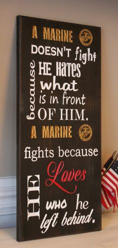 """""""Why A Marine Fights"""" USMC Wood Wall Hanging/plaque. It says: A Marine doesn't fight because what is in front of him. A Marine fights because he Loves he left behind Marine Gifts, Military Gifts, Military Service, Deployment Gifts, Family Signs, Wood Wall, Just For You, Military Girlfriend, Military Spouse"""