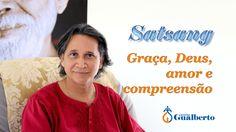 Satsang - Graça Deus amor e compreensão