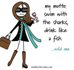 Wild One: My motto - swim with the sharks, drink like a fish.